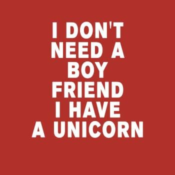 I don't need a boyfriend I have a unicorn shirt