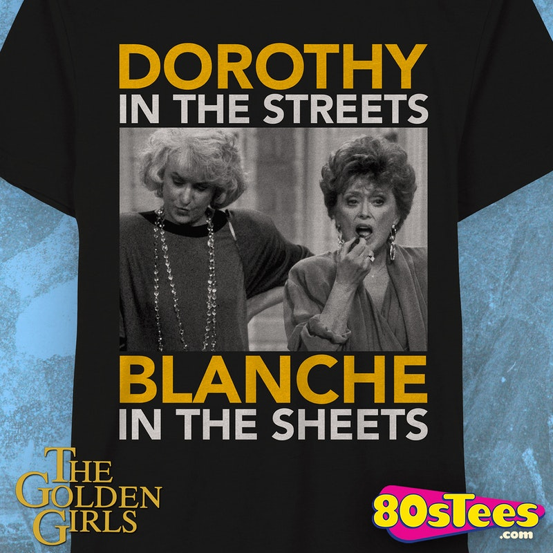 Golden Girls Dorothy in the Streets Blanche in the Sheets T-Shirt